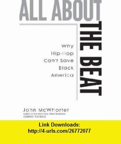 All About the Beat John McWhorter ,   ,  , ASIN: B001E3QCSQ , tutorials , pdf , ebook , torrent , downloads , rapidshare , filesonic , hotfile , megaupload , fileserve