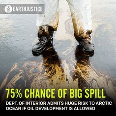 SOBERING: There's a 75% chance that a big oil spill could wallop the Arctic Ocean if Shell and other oil companies are allowed to develop offshore oil drilling. That's the latest finding from the Dept. of Interior's own assessment of the risks of Arctic drilling.