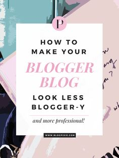 How to change your Blogger template and make your blog look more professional | Tips, codes + steps to follow! | www.blogpixie.com