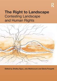 The Right to Landscape: Contesting Landscape and Human Rights, Edition (Hardback) - Routledge Declaration Of Human Rights, Human Well Being, Lincoln University, Individual Rights, Human Ecology, Political Science, Environmental Science, Human Nature, Critical Thinking
