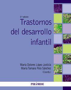 Trastornos del desarrollo infantil / María Dolores López Justicia, María Tamara Polo Sánchez (coords.)