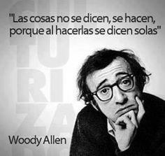 """""""Las cosas no se dicen, se hacen, porque al hacerse se dicen solas"""" Woody Allen.     Sara Duarte    #frases"""