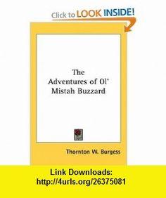 The Adventures of Ol Mistah Buzzard (9781432604127) Thornton W. Burgess , ISBN-10: 1432604120  , ISBN-13: 978-1432604127 ,  , tutorials , pdf , ebook , torrent , downloads , rapidshare , filesonic , hotfile , megaupload , fileserve