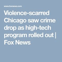 Violence-scarred Chicago saw crime drop as high-tech program rolled out | Fox News