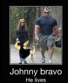 Johnny Bravo is real!!