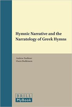 Hymnic narrative and the narratology of Greek hymns / edited by Andrew Faulkner, Owen Hodkinson - Leiden ; Boston : Brill, cop. 2015