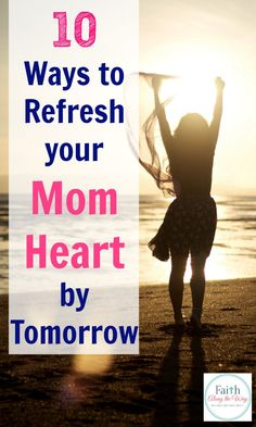 10 Ways to Refresh Your Mom Heart by Tomorrow- If you're a weary mom and in desperate need of practical ways to refresh your spirit, don't miss these secrets from a mom of 7!