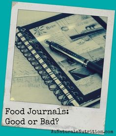 USING A FOOD JOURNAL: Why It's Fantastic but Why I Don't Use One, by Jenny at www.aunaturalenutrition.com