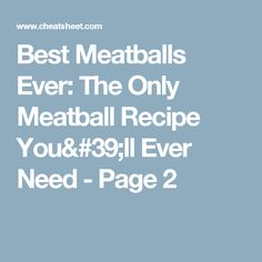 Best Meatballs Ever: The Only Meatball Recipe You'll Ever Need - Page 2