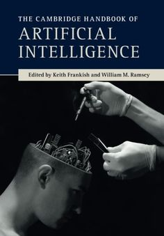 The Cambridge Handbook of Artificial Intelligence by Keith Frankish  Walter Sci/Eng Q335 .C26 2014