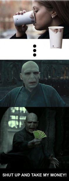 Shut up and take my money! (Voldemort)