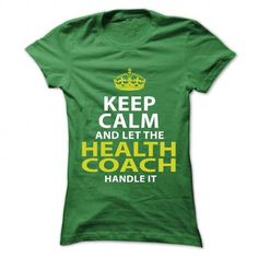 HEALTH COACH Keep Calm And Let The Handle It T Shirts, Hoodie Sweatshirts