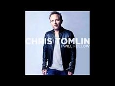 Chris Tomlin ~ I Will Follow