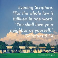 """Evening Scripture: For the whole law is fulfilled in one word: """"You shall love your neighbor as yourself."""" #eveningscripture #scripturequote #biblequote #instabible #instaquote #quote #seekgod #godsword #godislove #gospel #jesus #jesussaves #teamjesus #LHBK #youthministry #preach #testify #pray #love"""
