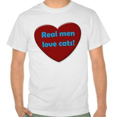 Real men love cats!  Sales of this shirt benefit the Shadow Cats Sanctuary of Texas.
