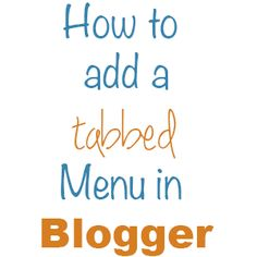 How to Create a Tabbed Menu in Blogger   So You Wanna Be a Blogger?