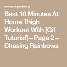 Best 10 Minutes At Home Thigh Workout With [Gif Tutorial] – Page 2 – Chasing Rainbows