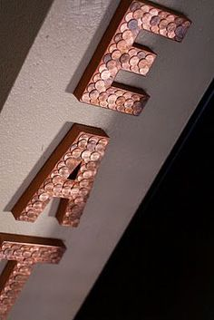 Paint paper mache letters copper, and glue pennies to the front! Would look good in your kitchen with the copper backsplash!