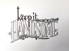 Keep it Handsome Handwritten typography 1.29.15 #YeahBaby