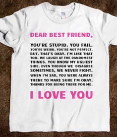 Dear best friend I love you. - Bestie Shirts - Ideas of Bestie Shirts - Dear best friend I love you. Bff Shirts, Best Friend T Shirts, Best Friend Outfits, Friends Shirts, Quote Shirts, Dear Best Friend, Best Friend Gifts, Best Friends, Best Friend Stuff