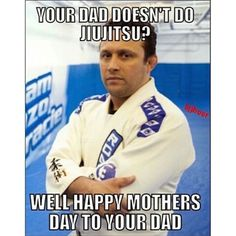 Happy Mother's Day too good from master . My dad doesn't do Jiu Jitsu but the same won't be said about my offspring . Bjj Memes, Funny Memes, Hilarious, Jiu Jitsu Quotes, Martial Arts Humor, Art Jokes, Martial Arts Techniques, Ju Jitsu, Brazilian Jiu Jitsu