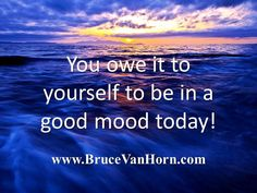 You owe it to yourself to be in a good mood today! #Attitude
