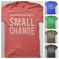Donate 30 meals with a There's No Such Thing As Small Change T-shirt from @Ron S Young Frenzy Just One.