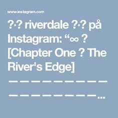 """∶∙✶ riverdale ✶∙∶ på Instagram: """"∞ ↳ [Chapter One → The River's Edge] ————————————————————–———––––– I don't like this that much but I don't want to get more screencaps for…"""""""