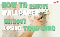How To Remove Wallpaper Without Losing Your Mind