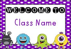 there are 4 bold and vibrant welcome signs to choose from with cute monster graphics select which sign you would like then simply add your class name or