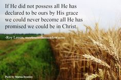 Philippians 4:19 (NKJV) ~~ And my God shall supply all your need according to His riches in glory by Christ Jesus. ~~ Resources, Roy Lessin, photo by Marina Bromley