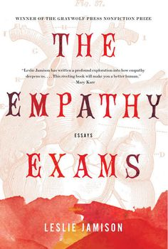 The Empathy Exams: Essays by Leslie Jamison | 9 Books You Need To Read This Summer