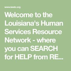 Welcome to the Louisiana's Human Services Resource Network - where you can SEARCH for HELP from RESOURCES available in your Louisiana community! Louisiana History, Human Services, Helping People, It Hurts, Community, Education, Search, Searching, Onderwijs