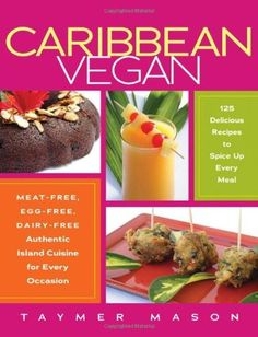 Caribbean Vegan: Meat-Free, Egg-Free, Dairy-Free Authentic Island Cuisine for Every Occasion by Taymer Mason, http://www.amazon.com/dp/1615190252/ref=cm_sw_r_pi_dp_S6-Upb0WDZXCA