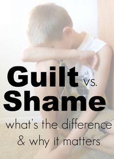 Guilt vs. Shame what's the difference and why it matters. Parenting tip!