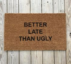 NEW: Better Late than Ugly; funny Doormats, Unique Doormats, Cute welcome mat, home and living, housewarming gifts, home décor, handmade