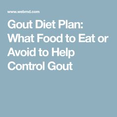 Gout Diet Plan: What Food to Eat or Avoid to Help Control Gout