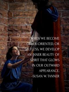 #ldsquotes #lds #service #charity #byudevo When we become other-oriented, or selfless, we develop an inner beauty of spirit that glows in our outward appearance. This is how we make ourselves in the Lord's image rather than the world's and receive His image in our countenances. Sheri Doty art