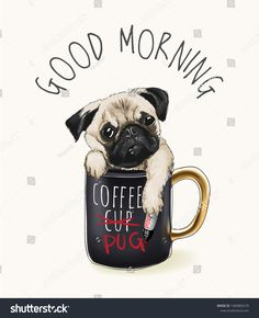 good morning slogan with pug dog in coffee cup illustration , Good Morning Dog, Dog Coffee, Coffee Cup, Baby Puppies, Baby Pugs, Bulldog Puppies, Pet Dogs, Pets, Dog Illustration