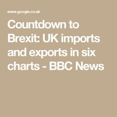 Countdown to Brexit: UK imports and exports in six charts - BBC News