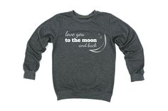 Love You To The Moon And Back Sweatshirt. Love You by domugo
