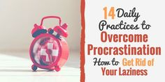 Know how to stop being lazy? Implement these 14 practices to beat your procrastination before it every occurs.