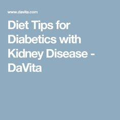 Diet Tips for Diabetics with Kidney Disease - DaVita