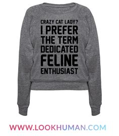 "This cat lover design features the text ""Crazy Cat Lady? I Prefer The Term Dedicated Feline Enthusiast' for the crazy cat lady that wants to admit it yet also articulate her specific love for cats! Perfect for a cat lover, cat gifts, cat love, cat quotes, cat lover gifts, and cat owner!"