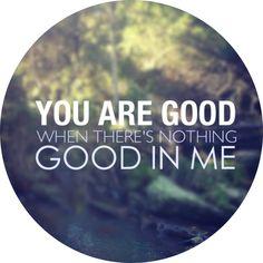 He is always good.<3