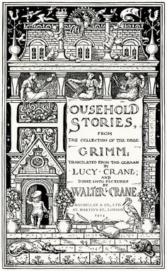 Title page from Household Stories from the Collection of the Bros. Grimm, translated by Lucy Crane, with illustrations by Walter Crane, 1914