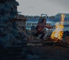 """Quotes about """"Each time we don't say what we wanna say, we're dying."""" ~Yoko Ono  with images background, share as cover photos, profile pictures on WhatsApp, Facebook and Instagram or HD wallpaper - Best quotes"""