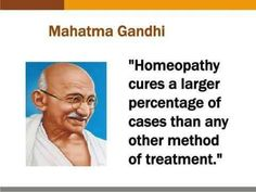 """Homeopathy is the most modern and the most intelligent way to economically and nonviolent sick to treat. The government must promote in our country and support."" -Ghandi cited in Martin Schmitz (ed.), Strömungen der Homöopathie, KVC Verlag Essen"