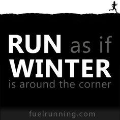 Run as if winter is around the corner.