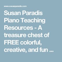 Susan Paradis Piano Teaching Resources - A treasure chest of FREE colorful, creative, and fun music games, worksheets, and teaching resources.Susan Paradis Piano Teaching Resources | A treasure chest of FREE colorful, creative, and fun music games, worksheets, and teaching resources.